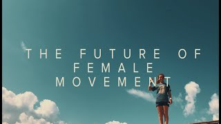 THE FUTURE OF FEMALE MOVEMENT -a short film on the importance of female role models in fringe sports