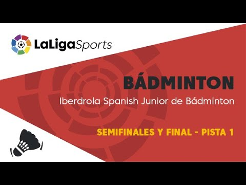 📺 Iberdrola Spanish Junior de Bádminton - Semifinales y final - Pista 1