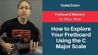 How to Explore Your Fretboard Using the C Major Scale | Fretboard Mastery Workshop