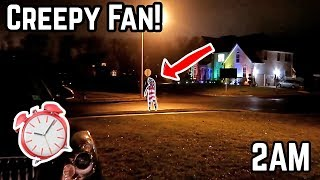 CREEPY STALKER FAN STANDS OUTSIDE MY HOUSE AT 2AM! *SO SCARY*