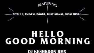 """Hello, Good Morning"" feat Pitbull, Eminem, Booba, Busy Signal, Nicki Minaj - Refix"