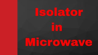 Isolator in Microwave (Working, Internal structure & Applications), Microwave Engineering, Waveguide