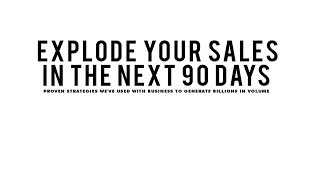 EXPLODE YOUR SALES IN THE NEXT 90 DAYS