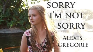 Sorry I'm Not Sorry -- Alexis Gregorie covers Tessa Violet's original song