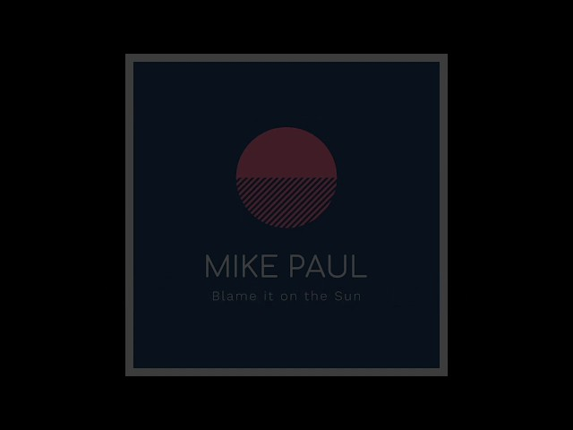 Blame It on the Sun (Lyric) - Mike Paul