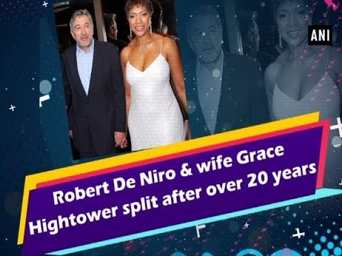 Robert De Niro & wife Grace Hightower split after over 20 years - #ANI News