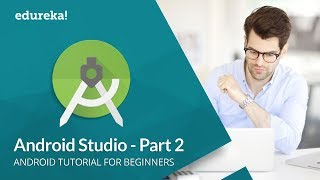 Android Studio Tutorial For Beginners  2 | Android Development Tutorial | Android Training | Edureka