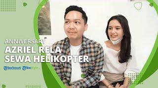 Azriel Hermansyah Rela Sewa Helikopter, Romantis Rayakan Anniversary Bersama Sarah Menzel