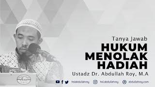 Hukum Menolak Hadiah Yang Mengandung Syubhat | Ustadz Dr. Abdullah Roy, M.A.