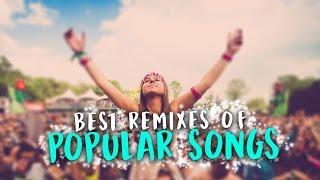 Best Remixes Of Popular Songs 2017