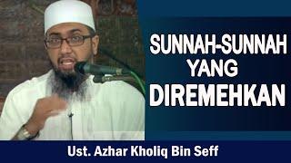 Sunnah  Sunnah Yang Diremehkan  Ust Azhar Kholid Bin Seff Lc MA  KAJIAN ALHUJJAH