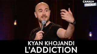 Kyan Khojandi - L' ADDICTION [Sketch COMPLET]