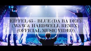 Eiffel 65 - Blue (Hardwell & W&W X Jaxx & Vega Remix) (Official Music Video)