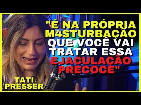 COMO ACABAR COM A EJACULAÇÃO PRECOCE   TATI PRESSER   Cortes Podcast - Os Melhores!
