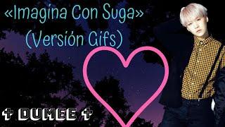 «Imagina Con Suga» 💜(Versión Gifs)💜