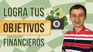 Video: Cómo Lograr Tus Objetivos Financieros Exitosamente