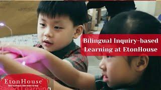 Bilingual Inquiry-based Learning At EtonHouse - EtonHouse International