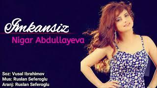 Nigar Abdullayeva – Imkansiz