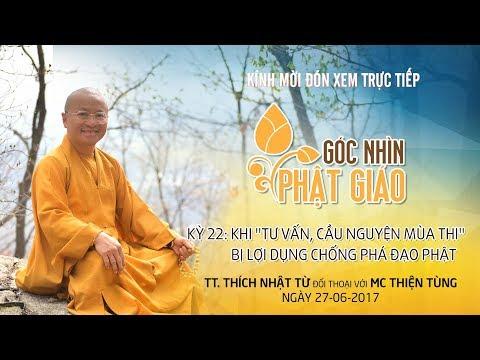 """GNPG 22: Khi """" Tư vấn mùa thi bị lợi dụng chống phá đạo Phật - TT. Thích Nhật Từ"""