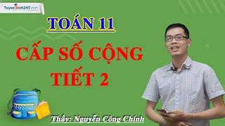 Cấp số cộng (Tiết 2) – Môn Toán 11 – Thầy Nguyễn Công Chính