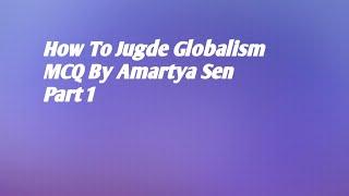 How To Jugde Globalism MCQs/ Part 1 / Amartya Sen