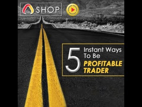 5 INSTANT WAY TO PROFITABLE TRADER