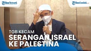 TGB Kecam Serangan Israel ke Palestina, Ungkap Fakta Sejarah Penjajahan Zionis Israel atas Palestina