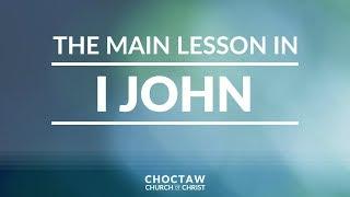The Main Lesson in I John