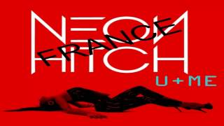 Neon Hitch - U + Me (Studio version) - Neon Hitch France