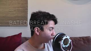Bated Breath - Tinashe (Jack Taylor Cover)