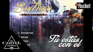 Tu Estas con El - Brytiago (Video)