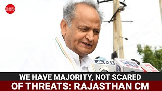 We have majority, not scared of threats: Rajasthan CM Ashok Gehlot