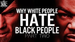 IUIC | WHY DO WHITE PEOPLE HATE BLACK PEOPLE | PART TWO