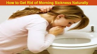 How to Get Rid of Morning Sickness with Natural Home Remedies