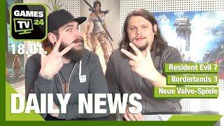 Resident Evil 7, Borderlands 3, Neue Valve-Spiele | Games TV 24 Daily - 18.01.2017