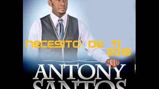 ANTHONY SANTOS - NECESITO DE TI (2015)
