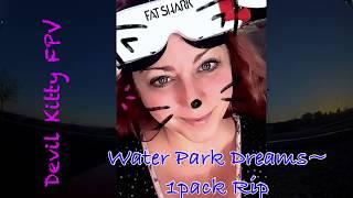 Devil Kitty Fpv. Water Park Dreams~1 pack Rip