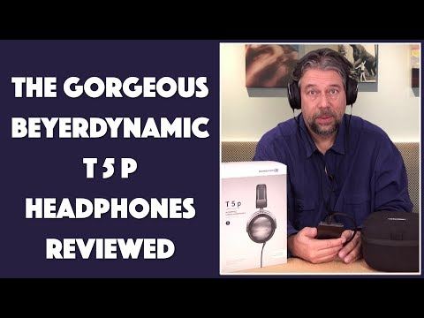 The Gorgeous Beyerdynamic T5p Audiophile Headphones — REVIEWED