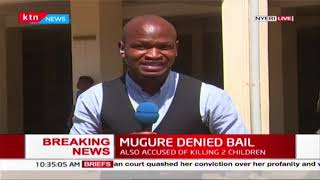 Latest updates: Nyeri High court Judge believes Mugure will interfere with witnesses if granted bail