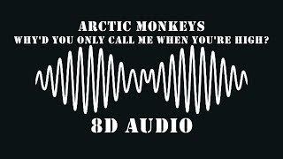 Arctic Monkeys - Why'd You Only Call Me When You're High? | 8D Audio