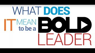 What does It mean to be a Bold Leader