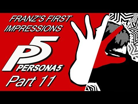Franz's First Impressions: Persona 5 [Part 11]