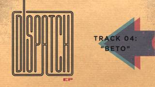 "Dispatch - ""Beto"" (Official Audio)"