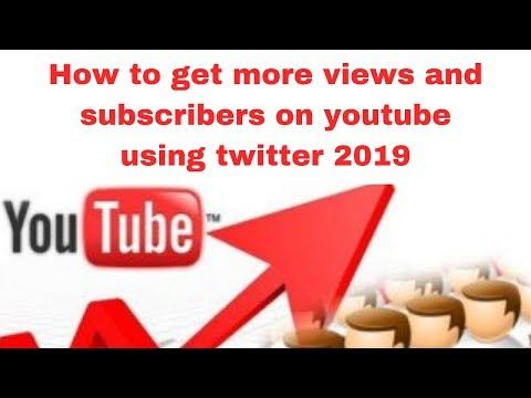 How to get more views and subscribers on youtube using twitter 2019