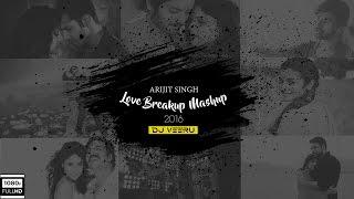 Arijit Singh Love Breakup MashUp 2016 By DJ Veeru Official