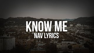 NAV   Know Me (Lyrics)