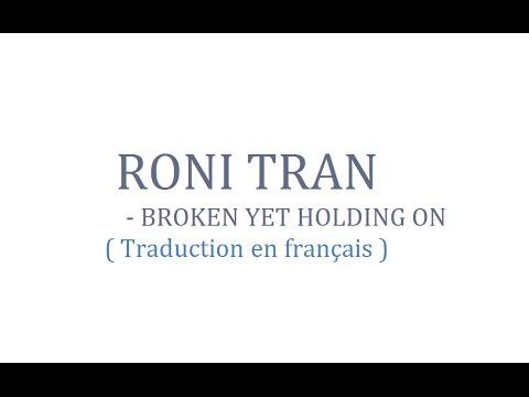 Roni tran - Broken yet holding on ( Traduction en français )