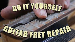 Do it Yourself - Repair your Guitar Frets/Neck