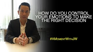 A Moment With JW | How Do You Control Your Emotions To Make The Right Decision