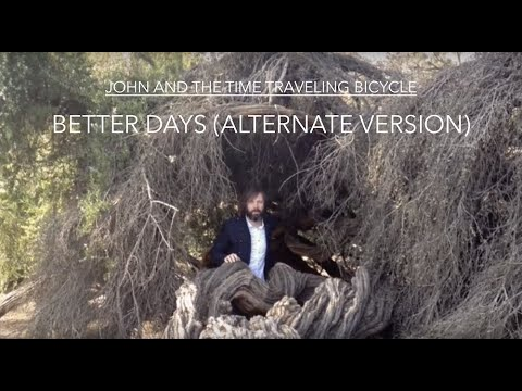 "John and the Time Traveling Bicycle - ""Better Days (Alternate Version)"" [OFFICIAL VIDEO]"